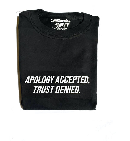 Apology Accepted, Trust Denied Unisex Statement Tee (Small Font)