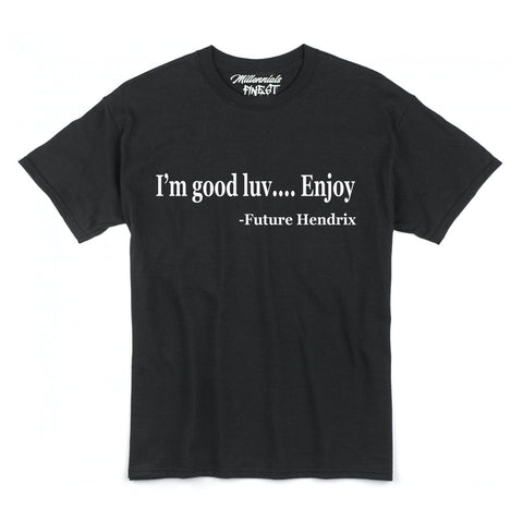 "Future Inspired ""I'm good luv... Enjoy"" Mens T-shirt"