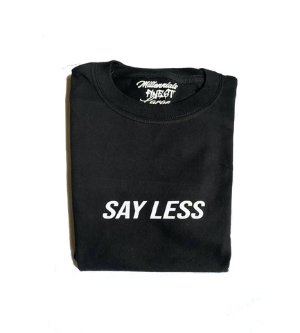 Say Less Unisex Statement Tee (Small Font)