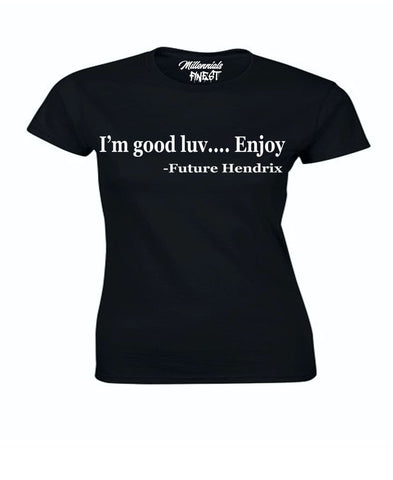 "Future Inspired ""I'm good luv... Enjoy"" Ladies T-shirt"
