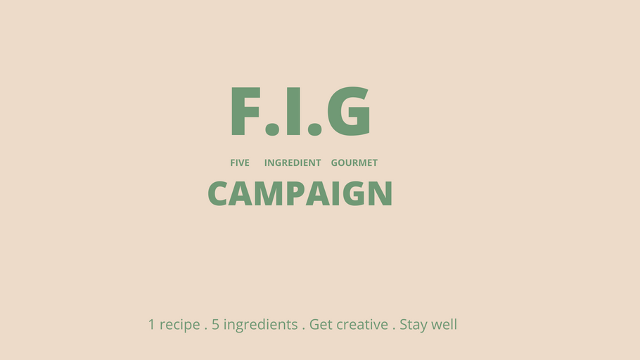 FIVE INGREDIENT GOURMET ( F. I. G) CAMPAIGN