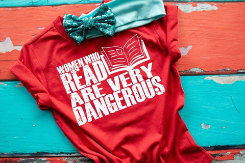 Womens reading shirt, women who read are very dangerous, reading shirt, school shirt, book lover tee, reading week, book tee, girl power