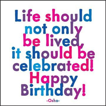 Quotable Cards Life should not only be lived, it should be celebrated! Happy Birthday!