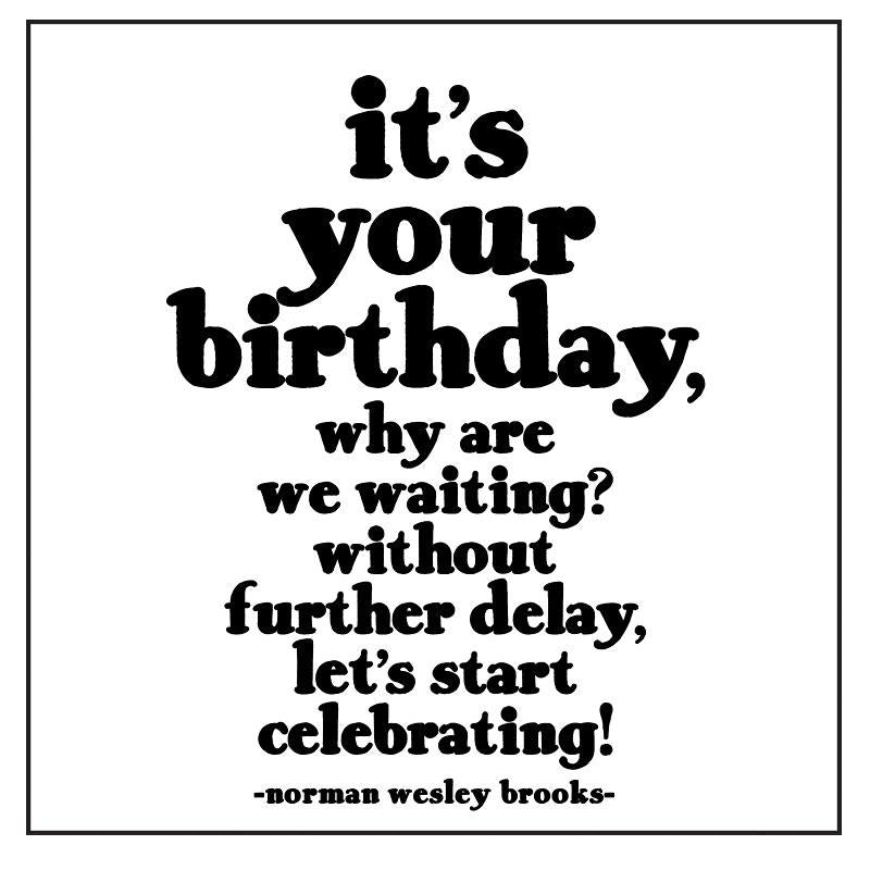 Quotable Cards It's Your Birthday, Why Are We Waiting?