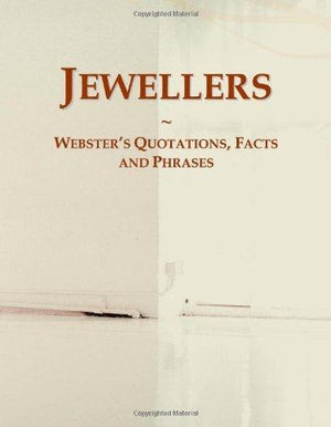 Jewellers: Webster'S Quotations, Facts And Phrases