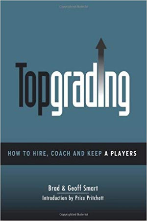 Topgrading (How To Hire, Coach And Keep A Players)