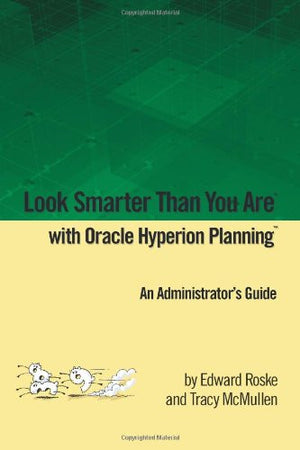 Edward Roske Look Smarter Than You Are with Hyperion Planning: An Administrator's Guide