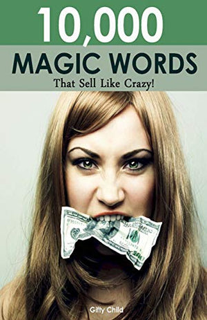 Gifty Child 10,000 Magic Words That Sell Like Crazy