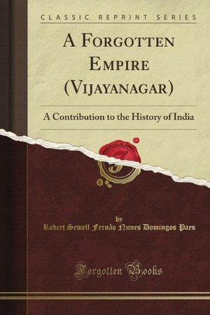 A Forgotten Empire (Vijayanagar): A Contribution To The History Of India (Classic Reprint)