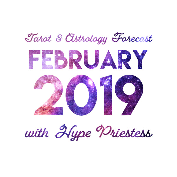 February 2019 ✦ Monthly Tarot and Astrology Forecast with Hype Priestess