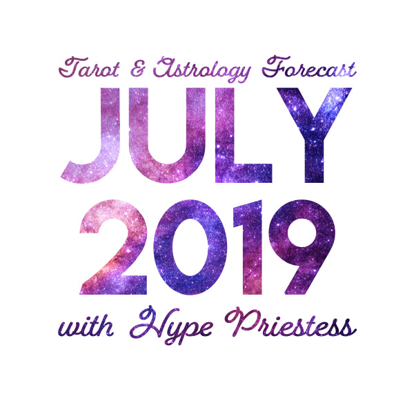 July 2019 ✦ Monthly Tarot and Astrology Forecast with Hype Priestess
