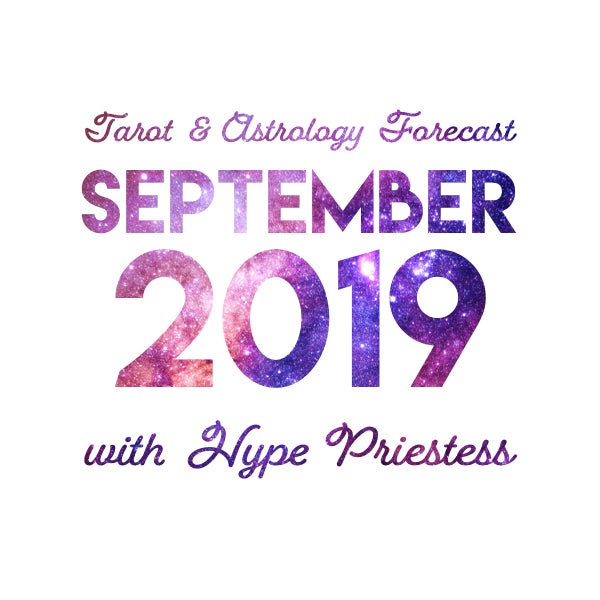 September 2019 ✦ Monthly Tarot and Astrology Forecast with Hype Priestess