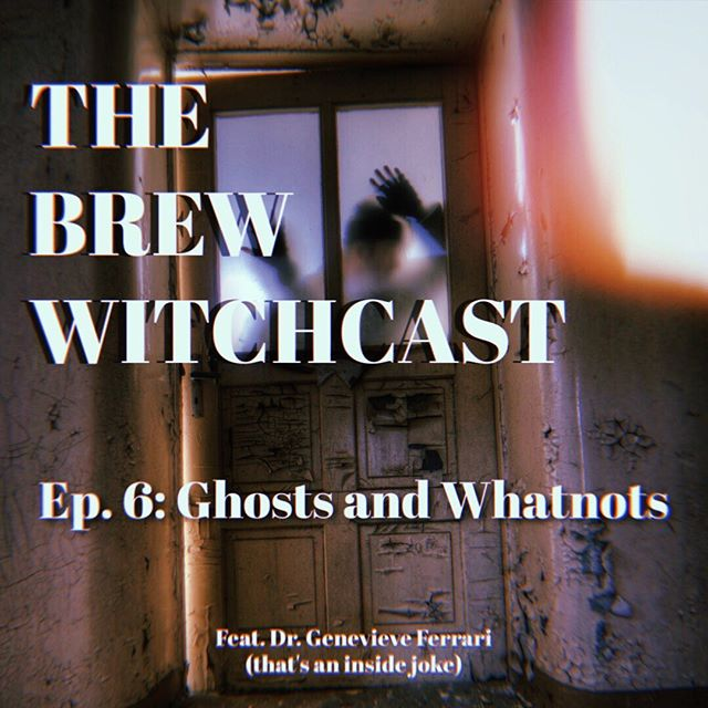 The Brew Witchcast ✦ Episode 6: Ghosts and Whatnots