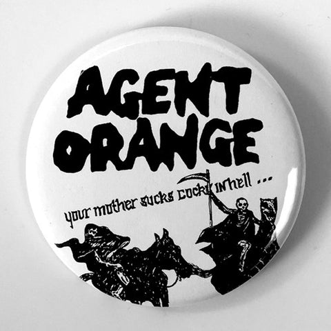 "Agent Orange ""Your Mother Sucks Cocks"" (1"", 1.25"", or 2.25"" Pin)"