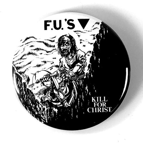 "FU's ""Kill for Christ"" (1"", 1.25"", or 2.25"" Pin)"