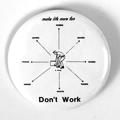 "Feederz ""Don't Work"" (1"" or 2.25"" Pin)"
