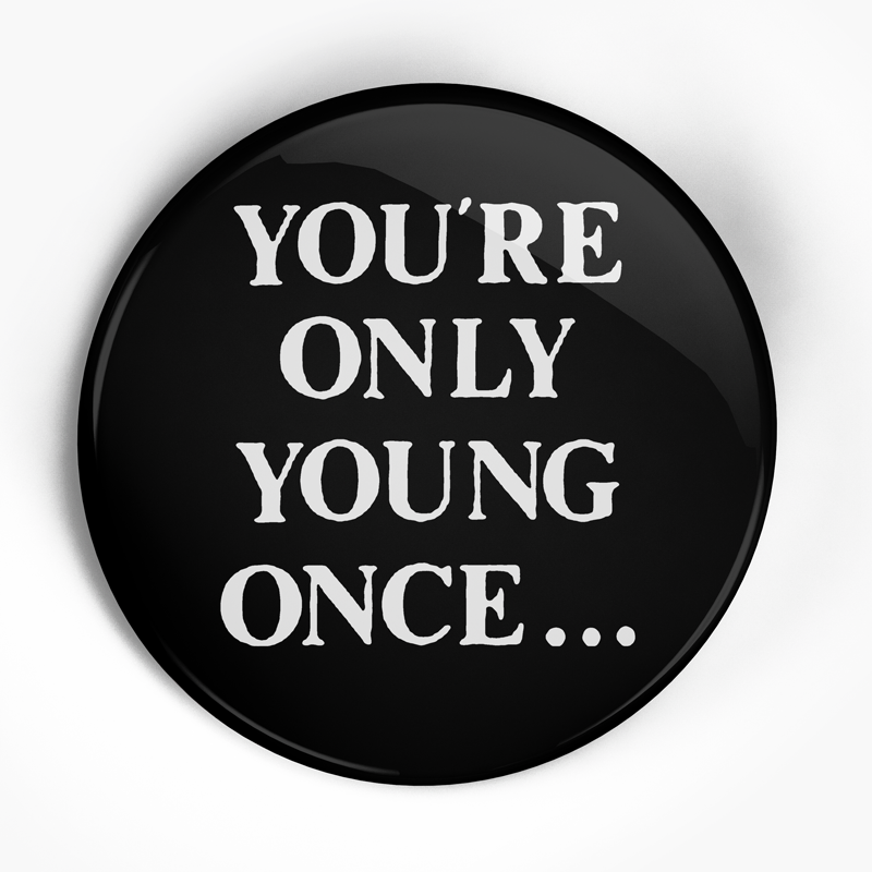 "Side By Side ""Only Young Once Text"" (1"", 1.25"", or 2.25"") Pin"