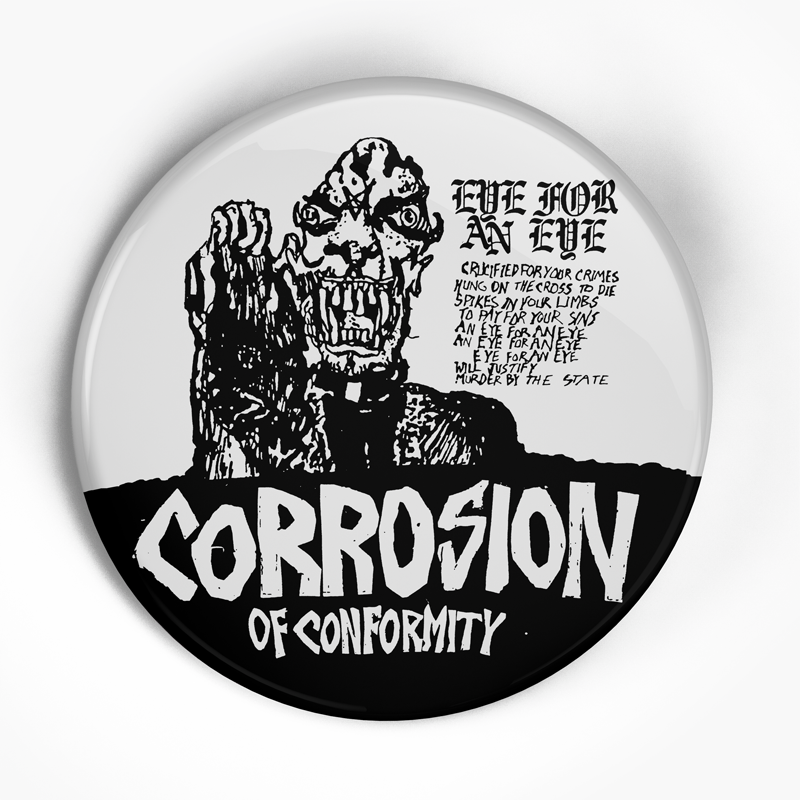 "Corrosion of Conformity ""Eye For An Eye"" (1"", 1.25"", or 2.25"") Pin"