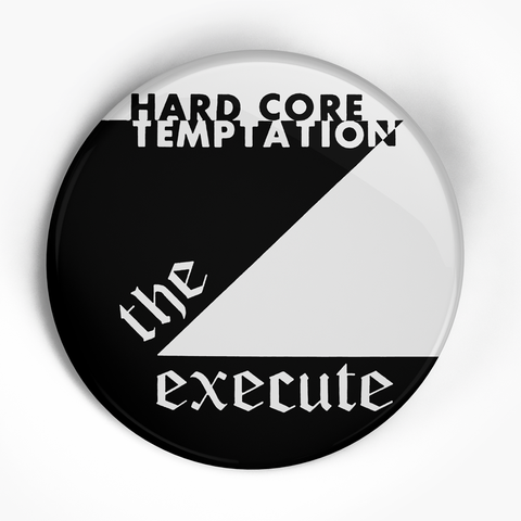 "Execute ""Hardcore Temptation"" (1"", 1.25"", or 2.25"") Pin"
