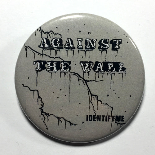 "Against the Wall ""Identify Me"" (1"", 1.25"", or 2.25"") Pin"