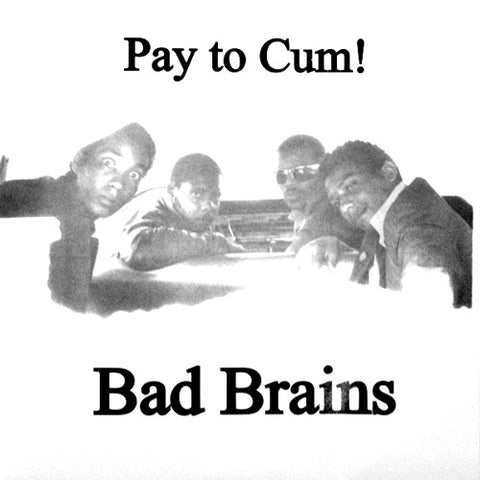 "BAD BRAINS ""Pay to Cum"" 7"""