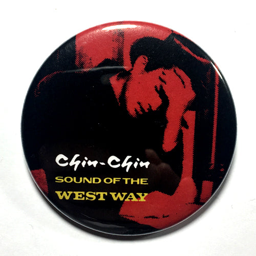"Chin Chin ""Sound of the Westway"" (1"", 1.25"", or 2.25"") Pin"
