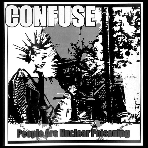 "CONFUSE ""People are Nuclear Poisoning"" LP"