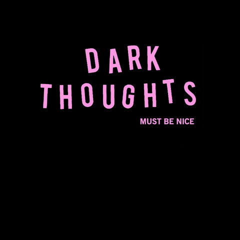"DARK THOUGHTS ""Must Be Nice"" LP"