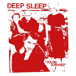 "DEEP SLEEP ""You're Screwed"" 7"""
