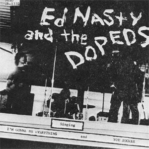 "ED NASTY AND THE DOPEDS ""I'M GONNA BE EVERYTHING"" 7"""