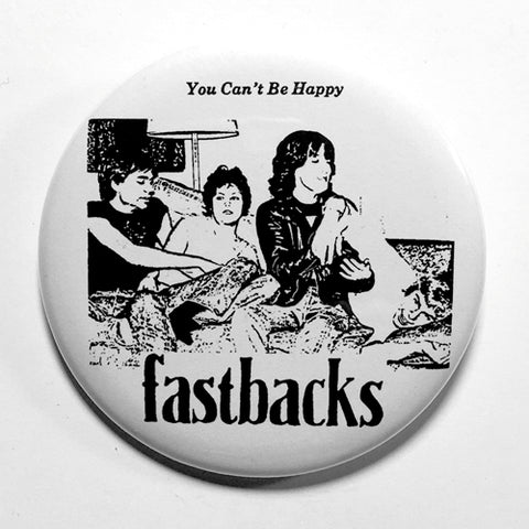 "Fastbacks ""You Can't Be Happy"" (1"", 1.25"", or 2.25"") Pin"