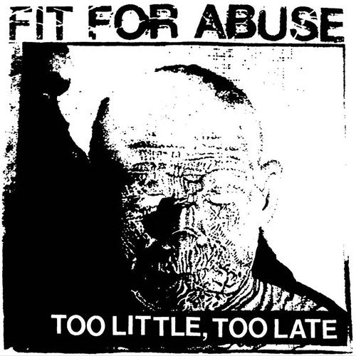 "FIT FOR ABUSE ""Too Little, Too Late"" 7"""