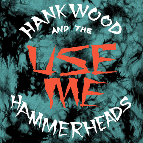 "HANK WOOD AND THE HAMMERHEADS ""Use Me"" 7"""