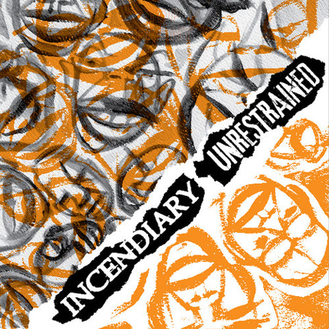 INCENDIARY / UNRESTRAINED Split 7""