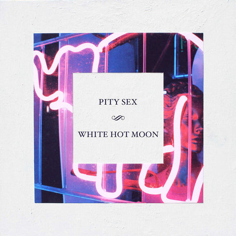 "PITY SEX ""White Hot Moon"" LP"