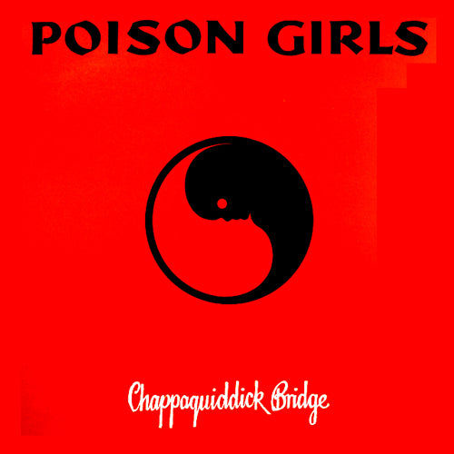 "POISON GIRLS ""Chappaquiddick Bridge"" LP"