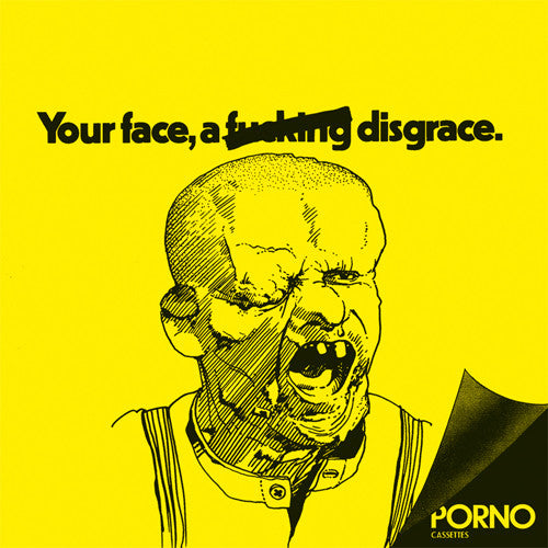 "PORNO CASSETTES ""Your Face, A Fucking Disgrace"" 7"""