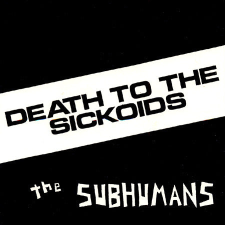 "SUBHUMANS ""Death to the Sickoids"" 7"""