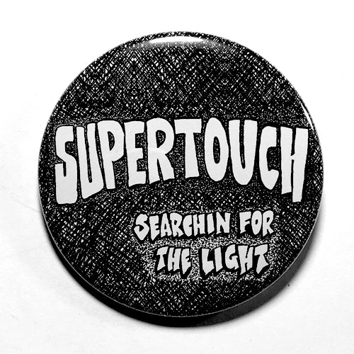 "Supertouch ""Searchin for the Light"" (1"", 1.25"", or 2.25"") Pin"