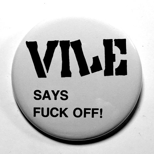"Vile ""Says Fuck Off"" (1"", 1.25"", or 2.25"") Pin"
