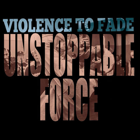 "VIOLENCE TO FADE ""Unstoppable Force"" LP"