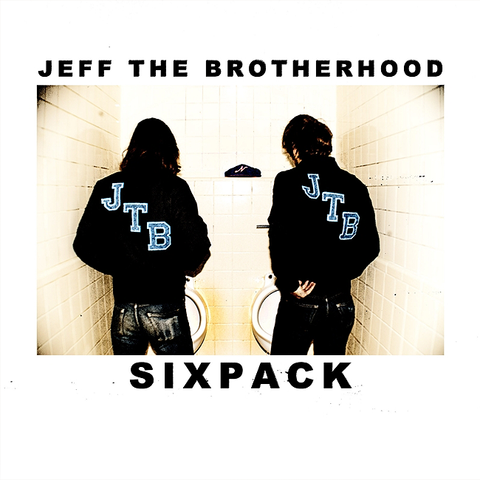 "JEFF The Brotherhood ""Sixpack"" 7"""