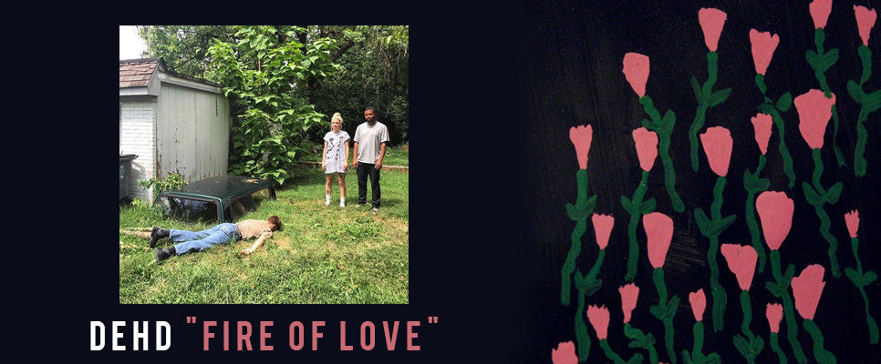 "PREORDER DEHD'S ""FIRE OF LOVE"""
