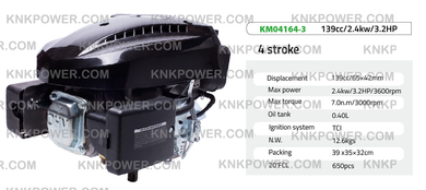 KM04164-3 VERTICAL ENGINE 4 stroke Displacement:139cc 65×42mm Max power:2.4kw 3.2HP 3600rpm Max torque: 7.0 n.m 3000rpm Oil tank: 0.40L