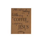 "20x16 LEATHER SIGN-""ALL I NEED TODAY IS A LITTLE BIT OF....."