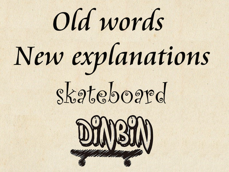 OLD WORDS NEW EXPLANATIONS ABOUT SKATEBOARD
