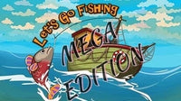 Let's Go Fishing MEGA Edition - Friday 10th of July