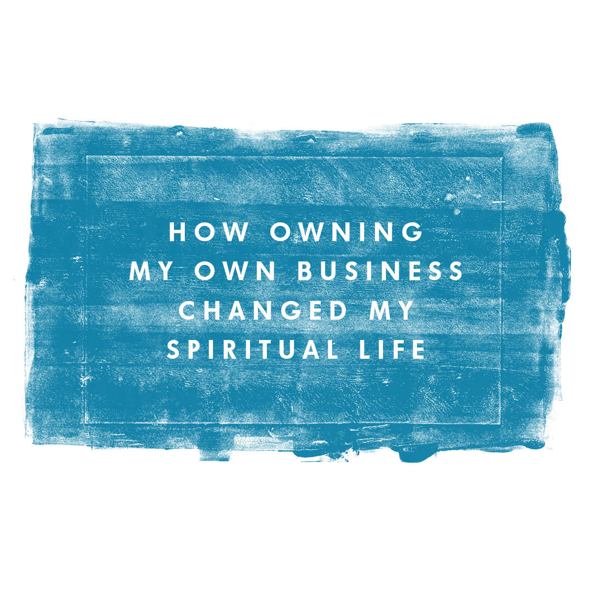 How owning my own business changed my spiritual life.
