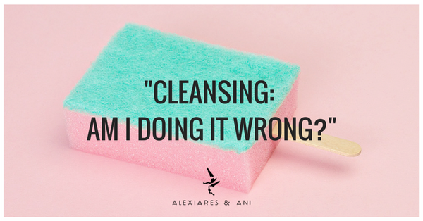Cleansing: Am I Doing It Wrong?