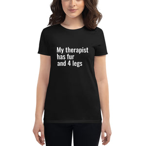 My Therapist has fur and 4 legs Women's T-Shirt